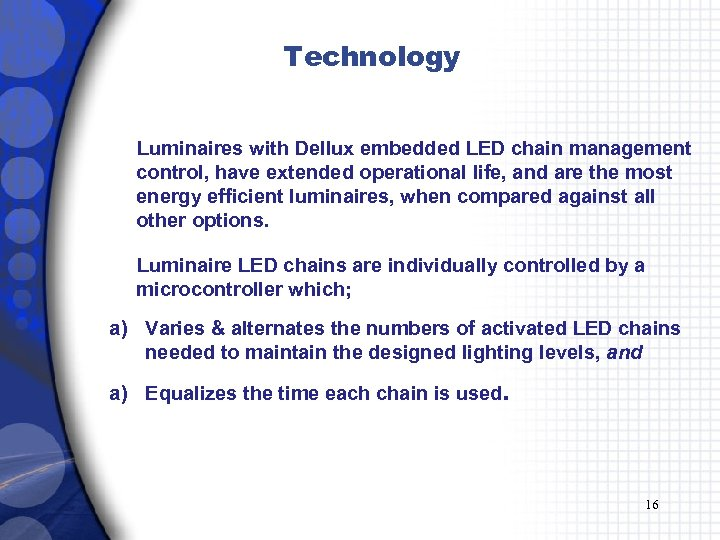 Technology Luminaires with Dellux embedded LED chain management control, have extended operational life, and