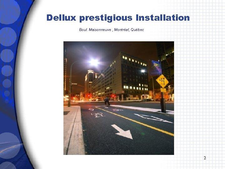 Dellux prestigious Installation Boul. Maisonneuve , Montréal, Québec 2