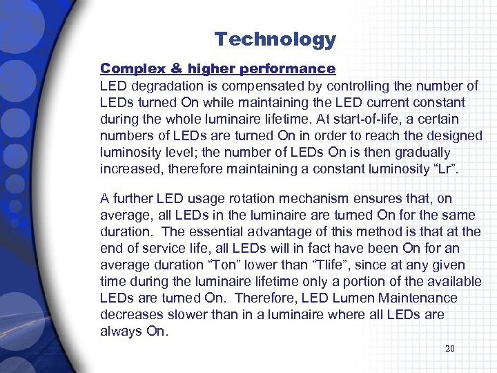 Technology Complex & higher performance LED degradation is compensated by controlling the number of