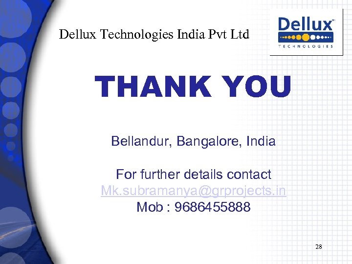 Dellux Technologies India Pvt Ltd THANK YOU Bellandur, Bangalore, India For further details contact
