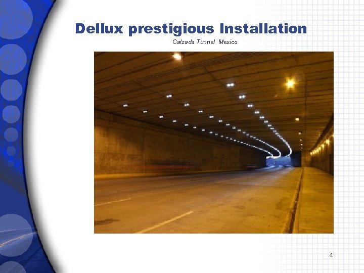 Dellux prestigious Installation Calzada Tunnel Mexico 4