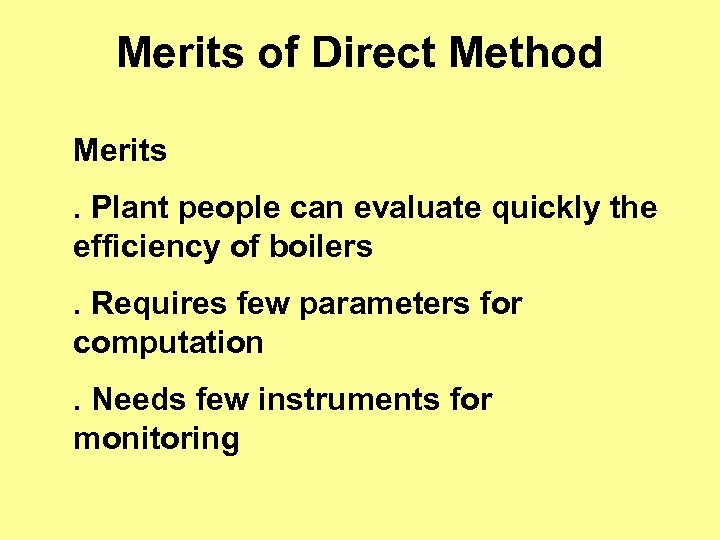 Merits of Direct Method Merits. Plant people can evaluate quickly the efficiency of boilers.