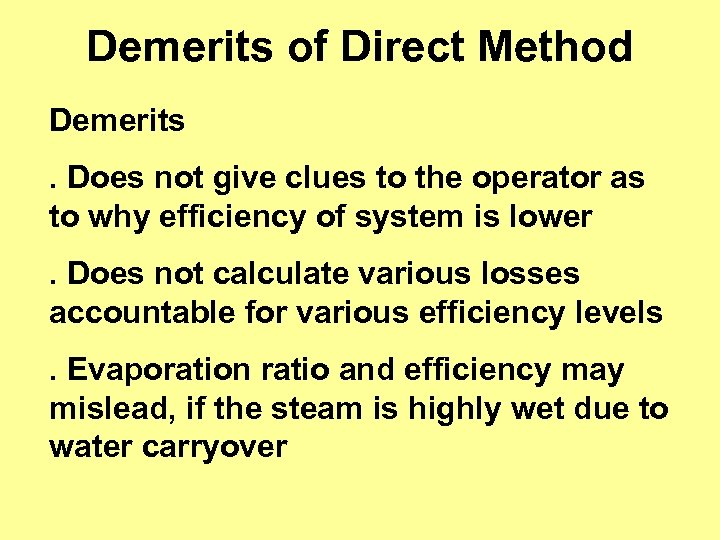 Demerits of Direct Method Demerits. Does not give clues to the operator as to