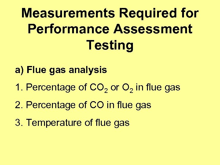 Measurements Required for Performance Assessment Testing a) Flue gas analysis 1. Percentage of CO
