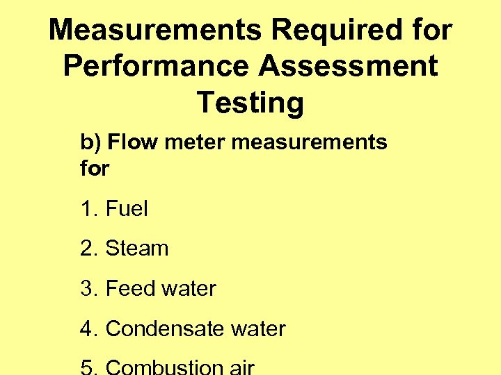 Measurements Required for Performance Assessment Testing b) Flow meter measurements for 1. Fuel 2.
