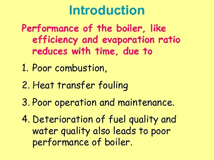 Introduction Performance of the boiler, like efficiency and evaporation ratio reduces with time, due