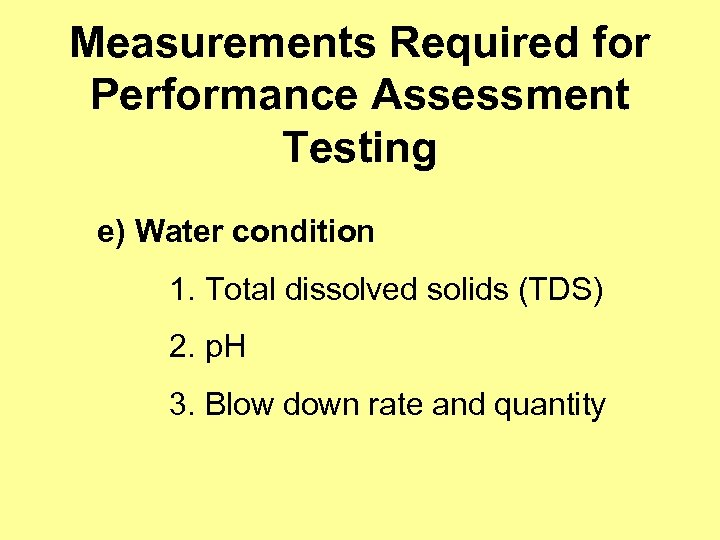 Measurements Required for Performance Assessment Testing e) Water condition 1. Total dissolved solids (TDS)