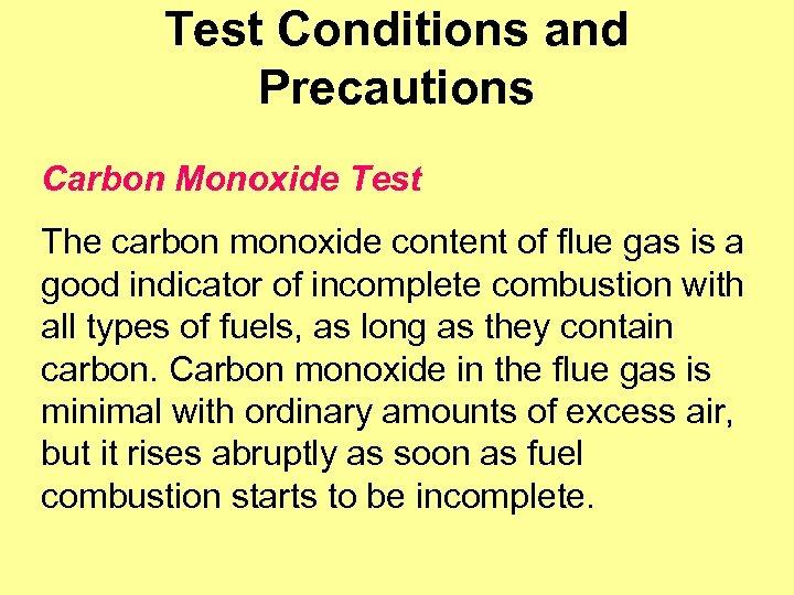 Test Conditions and Precautions Carbon Monoxide Test The carbon monoxide content of flue gas
