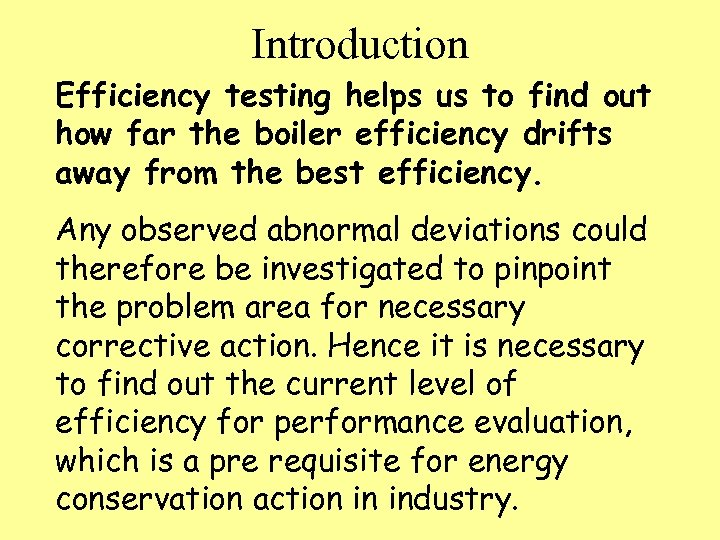 Introduction Efficiency testing helps us to find out how far the boiler efficiency drifts