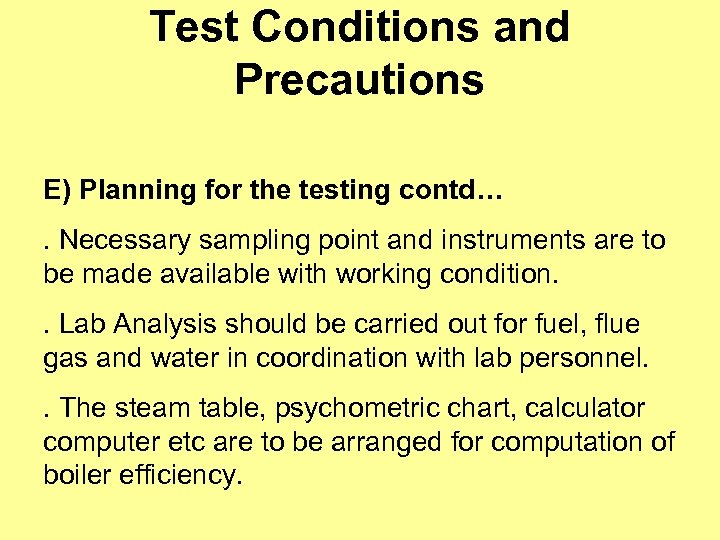 Test Conditions and Precautions E) Planning for the testing contd…. Necessary sampling point and