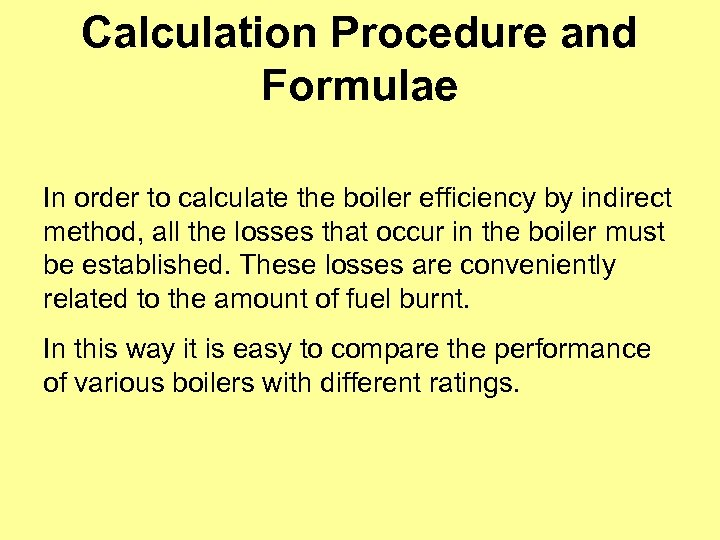 Calculation Procedure and Formulae In order to calculate the boiler efficiency by indirect method,