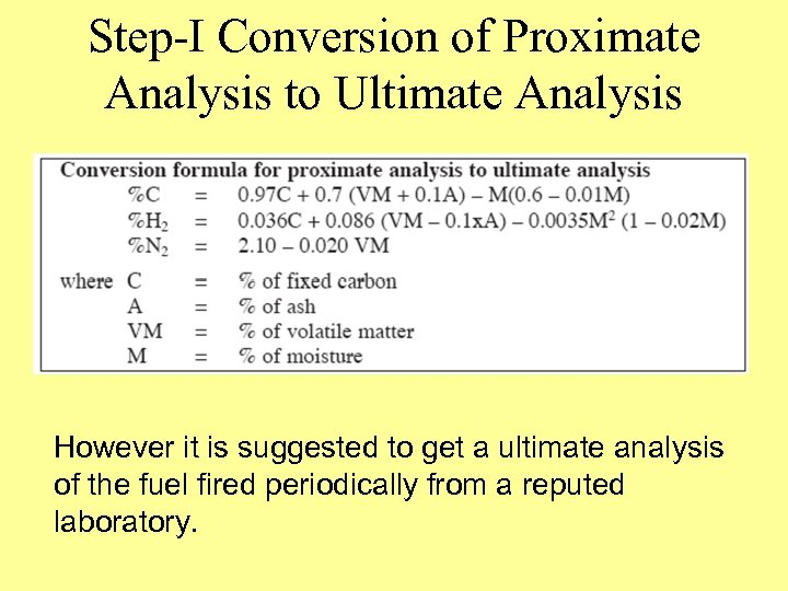 Step-I Conversion of Proximate Analysis to Ultimate Analysis However it is suggested to get