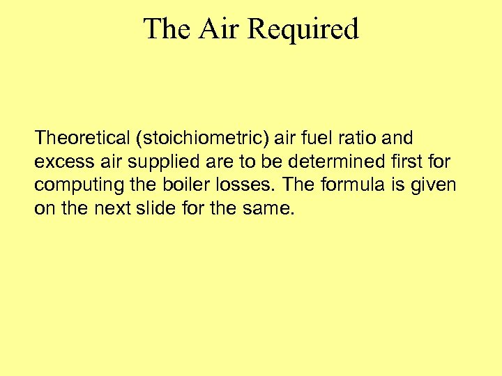 The Air Required Theoretical (stoichiometric) air fuel ratio and excess air supplied are to