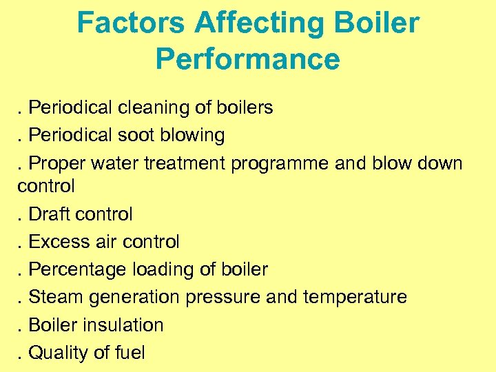 Factors Affecting Boiler Performance. Periodical cleaning of boilers. Periodical soot blowing. Proper water treatment