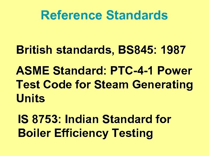Reference Standards British standards, BS 845: 1987 ASME Standard: PTC-4 -1 Power Test Code