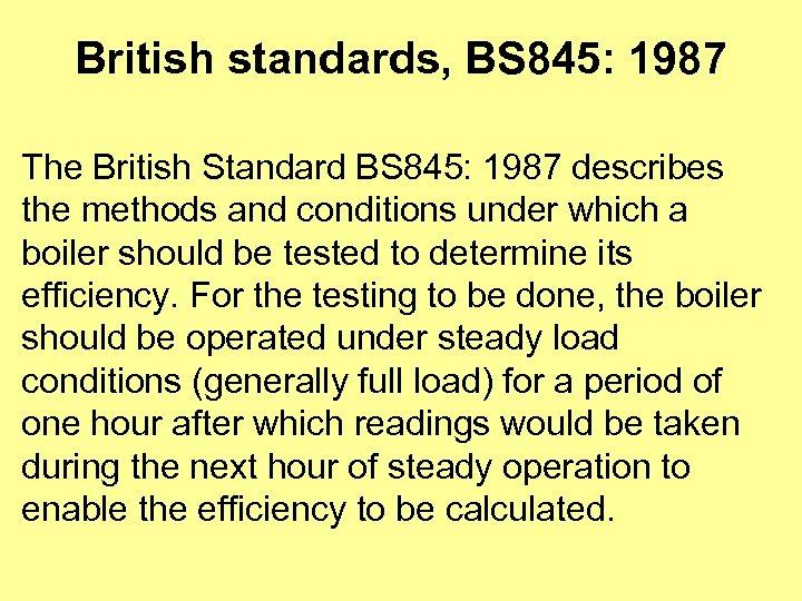 British standards, BS 845: 1987 The British Standard BS 845: 1987 describes the methods