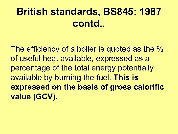 British standards, BS 845: 1987 contd. . The efficiency of a boiler is quoted