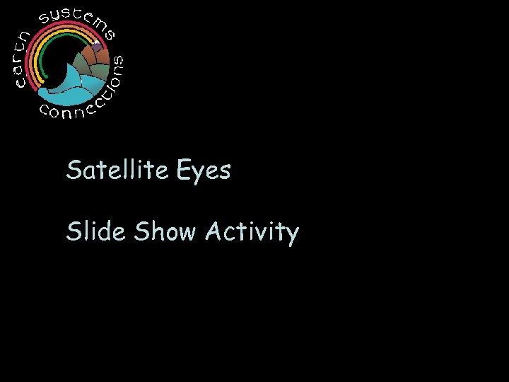 Satellite Eyes Slide Show Activity