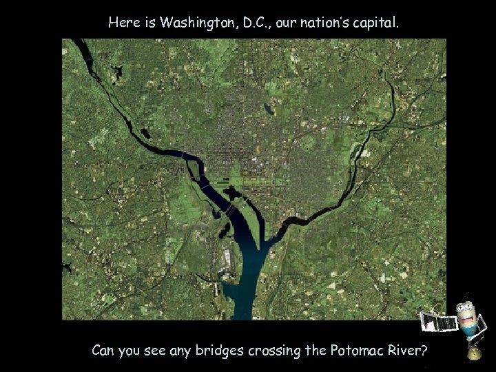 Here is Washington, D. C. , our nation's capital. Can you see any bridges