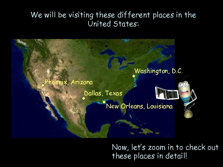 We will be visiting these different places in the United States: Washington, D. C.