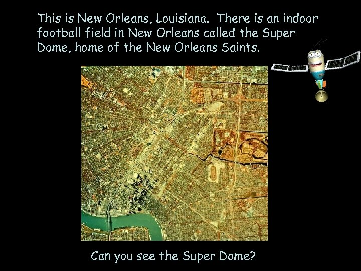 This is New Orleans, Louisiana. There is an indoor football field in New Orleans