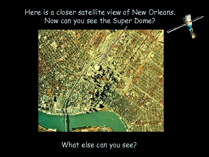 Here is a closer satellite view of New Orleans. Now can you see the