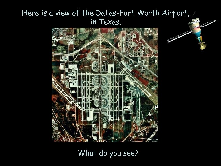 Here is a view of the Dallas-Fort Worth Airport, in Texas. What do you