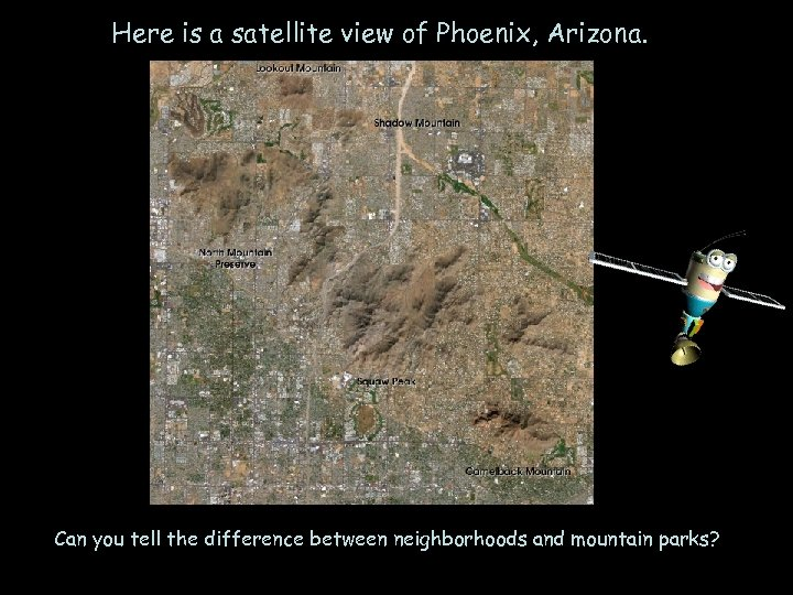 Here is a satellite view of Phoenix, Arizona. Can you tell the difference between
