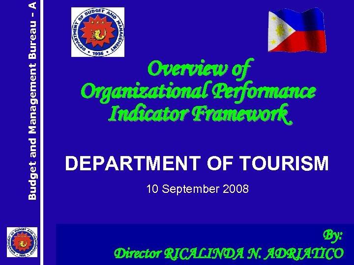 Budget and Management Bureau - A Overview of Organizational Performance Indicator Framework DEPARTMENT OF