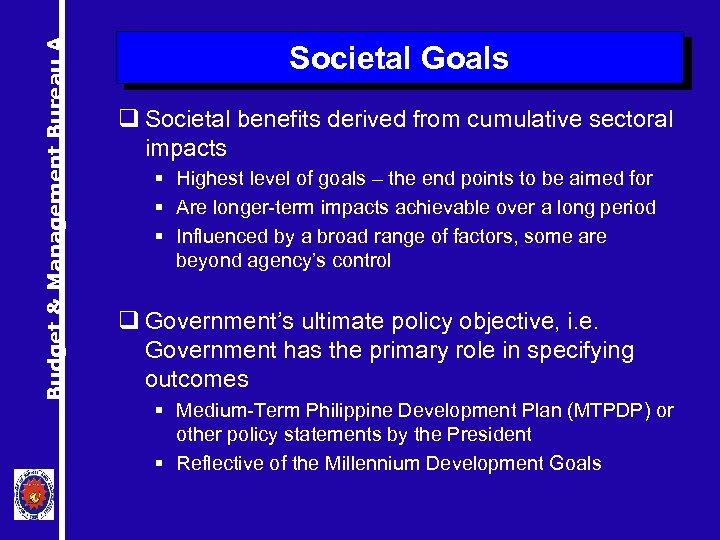 Budget & Management Bureau A Societal Goals q Societal benefits derived from cumulative sectoral