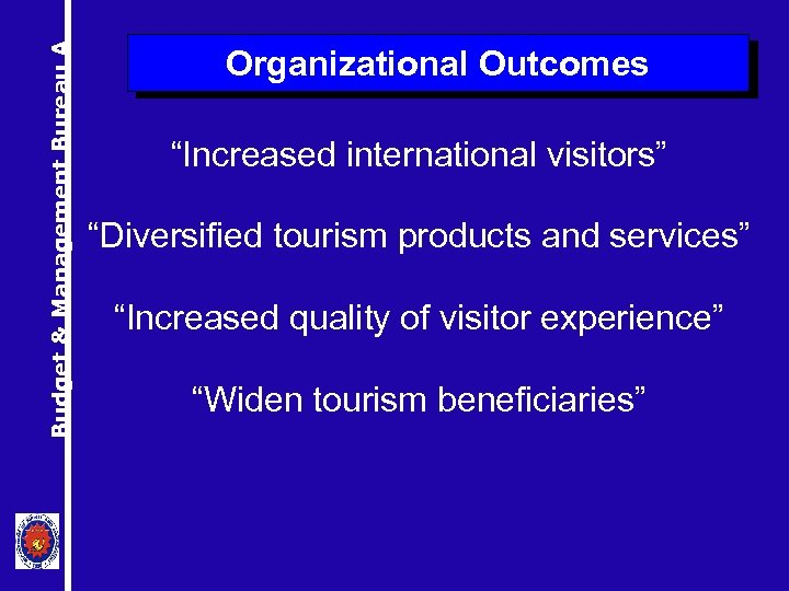 """Budget & Management Bureau A Organizational Outcomes """"Increased international visitors"""" """"Diversified tourism products and"""