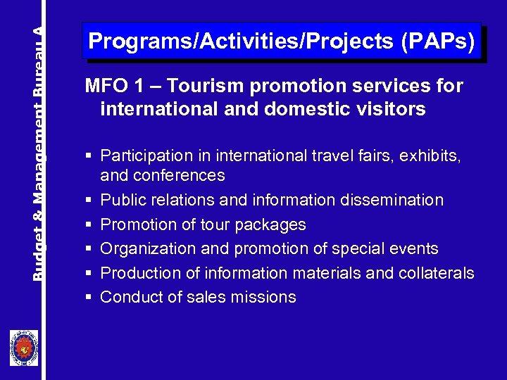 Budget & Management Bureau A Programs/Activities/Projects (PAPs) MFO 1 – Tourism promotion services for
