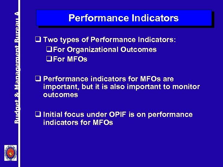 Budget & Management Bureau A Performance Indicators q Two types of Performance Indicators: q.