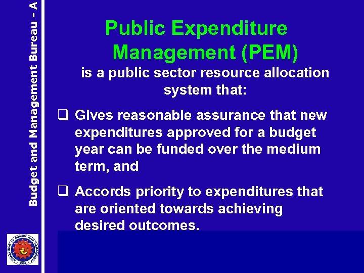 Budget and Management Bureau - A Public Expenditure Management (PEM) is a public sector