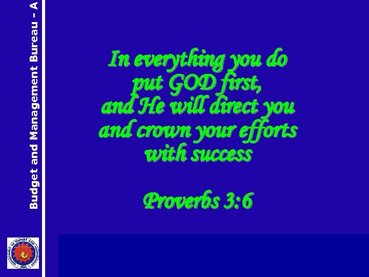 Budget and Management Bureau - A In everything you do put GOD first, and