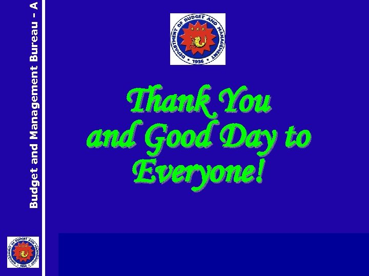 Budget and Management Bureau - A Thank You and Good Day to Everyone!