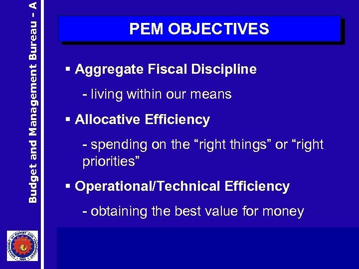 Budget and Management Bureau - A PEM OBJECTIVES § Aggregate Fiscal Discipline - living