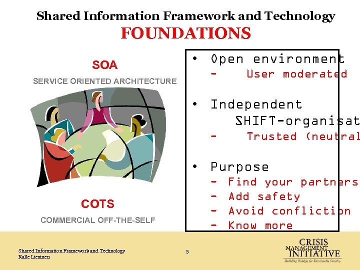 Shared Information Framework and Technology FOUNDATIONS • Open environment SOA - SERVICE ORIENTED ARCHITECTURE