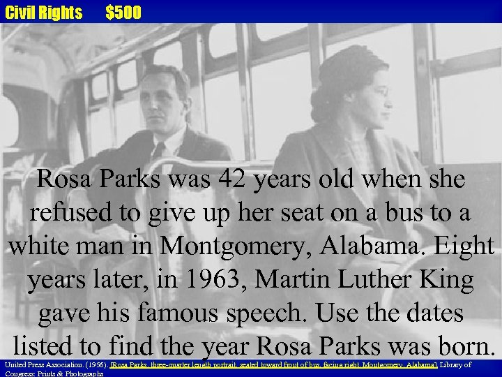 Civil Rights $500 Rosa Parks was 42 years old when she refused to give