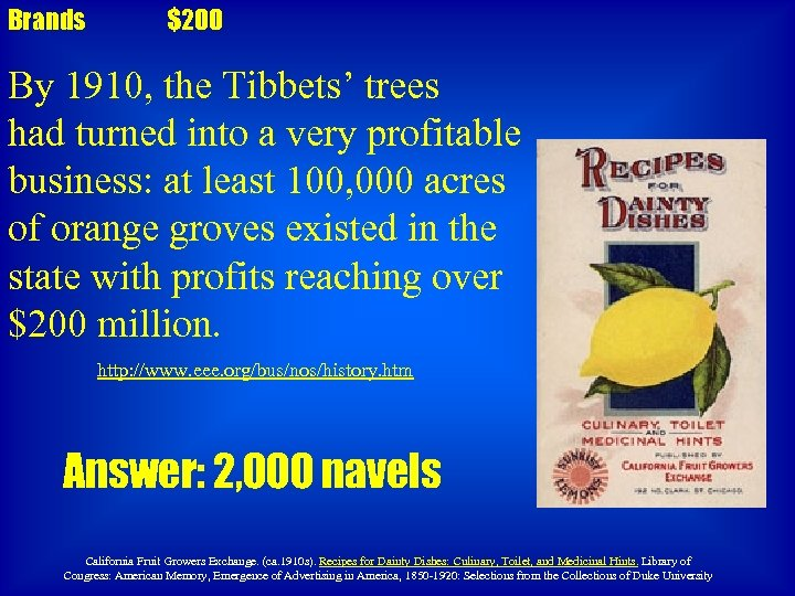 Brands $200 By 1910, the Tibbets' trees had turned into a very profitable business: