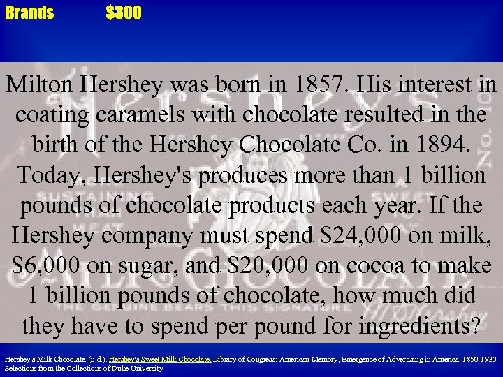 Brands $300 Milton Hershey was born in 1857. His interest in coating caramels with