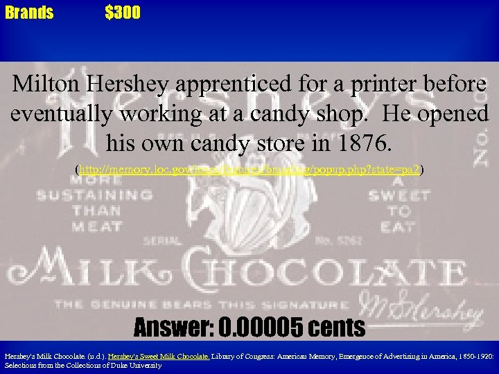 Brands $300 Milton Hershey apprenticed for a printer before eventually working at a candy