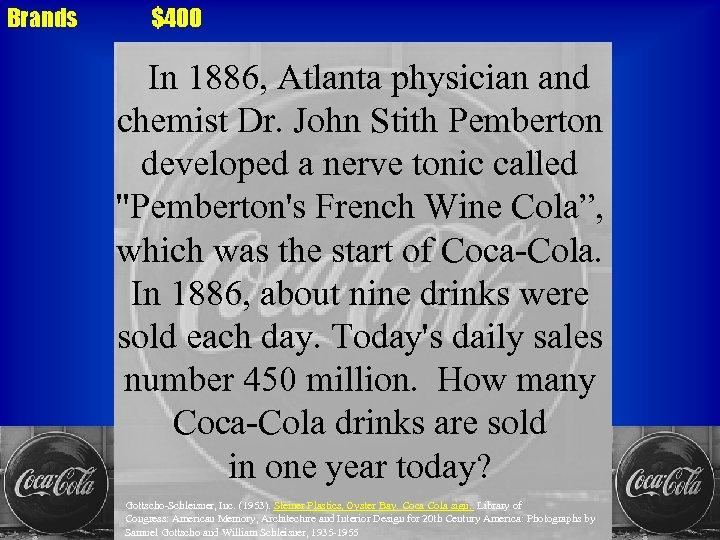 Brands $400 In 1886, Atlanta physician and chemist Dr. John Stith Pemberton developed a