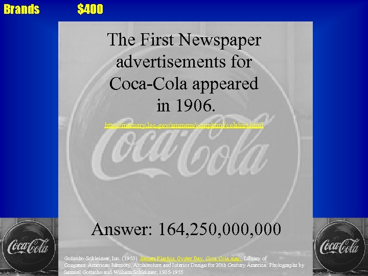 Brands $400 The First Newspaper advertisements for Coca-Cola appeared in 1906. http: //memory. loc.