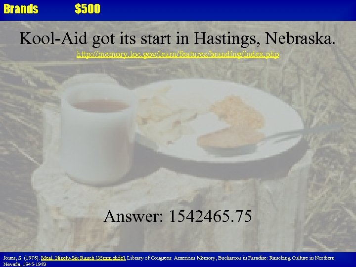 Brands $500 Kool-Aid got its start in Hastings, Nebraska. http: //memory. loc. gov/learn/features/branding/index. php