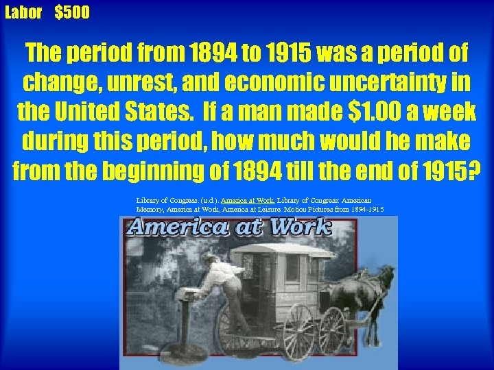 Labor $500 The period from 1894 to 1915 was a period of change, unrest,