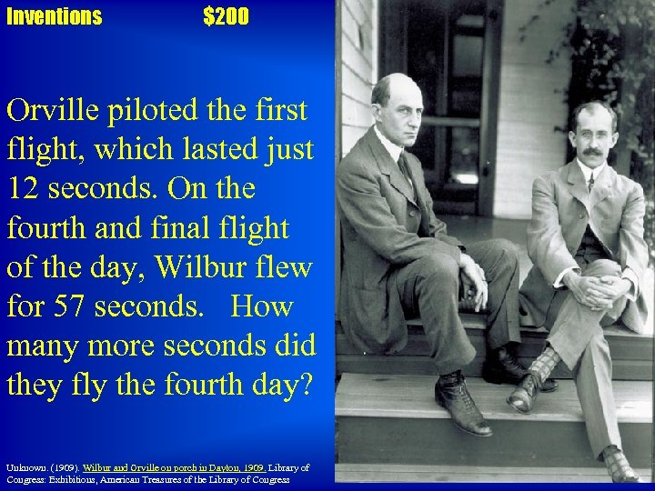 Inventions $200 Orville piloted the first flight, which lasted just 12 seconds. On the