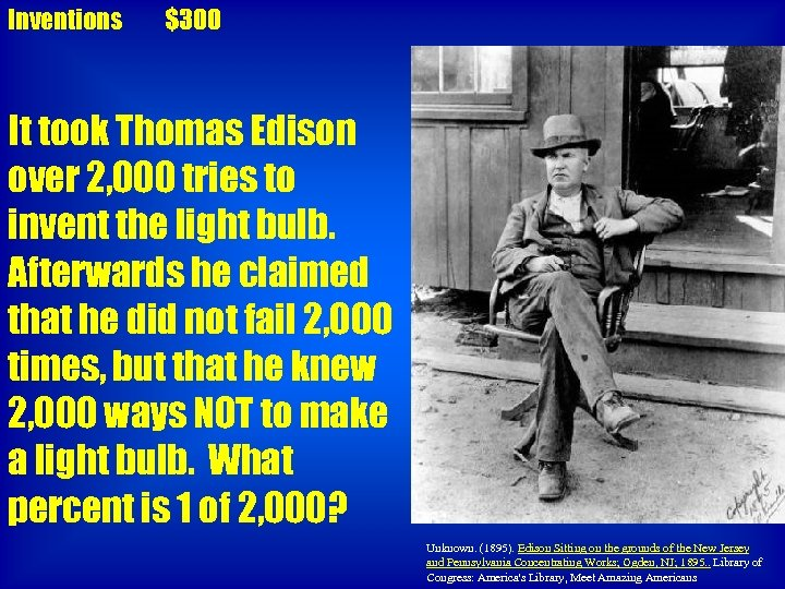 Inventions $300 It took Thomas Edison over 2, 000 tries to invent the light