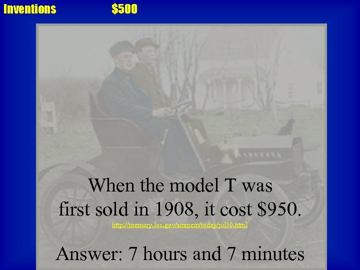 Inventions $500 When the model T was first sold in 1908, it cost $950.