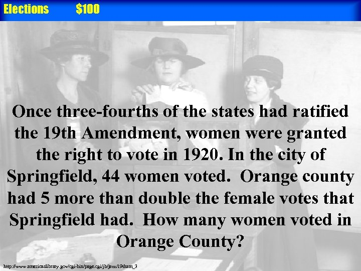Elections $100 Once three-fourths of the states had ratified the 19 th Amendment, women